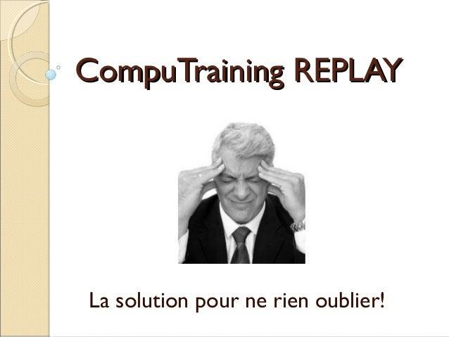 CompuTraining REPLAYCompuTraining REPLAY La solution pour ne rien oublier!