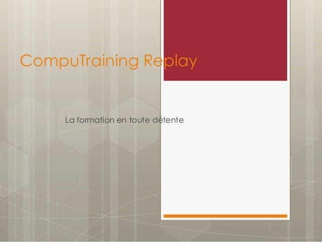 CompuTraining Replay La formation en toute détente