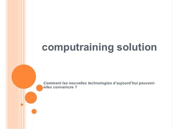 Comment les nouvelles technologies d'aujourd'hui peuvent-elles convaincre ? computraining solution