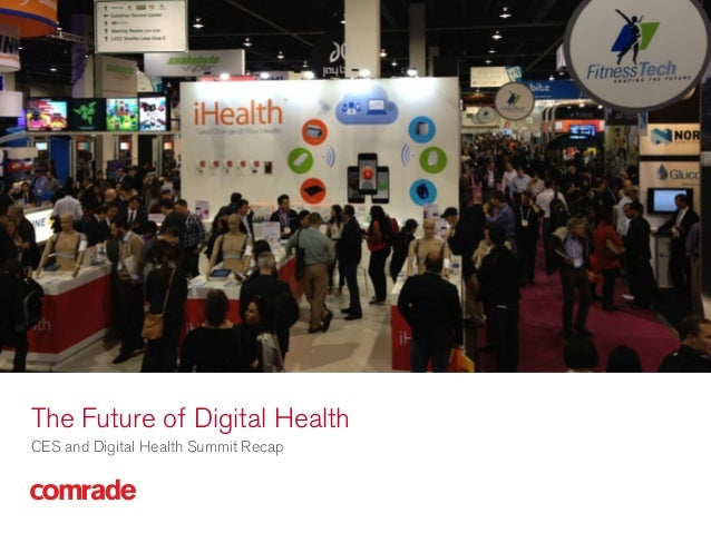 The Future of Digital Health CES and Digital Health Summit Recap  CES & Digital Health Summit Recap  Proprietary & Confide...