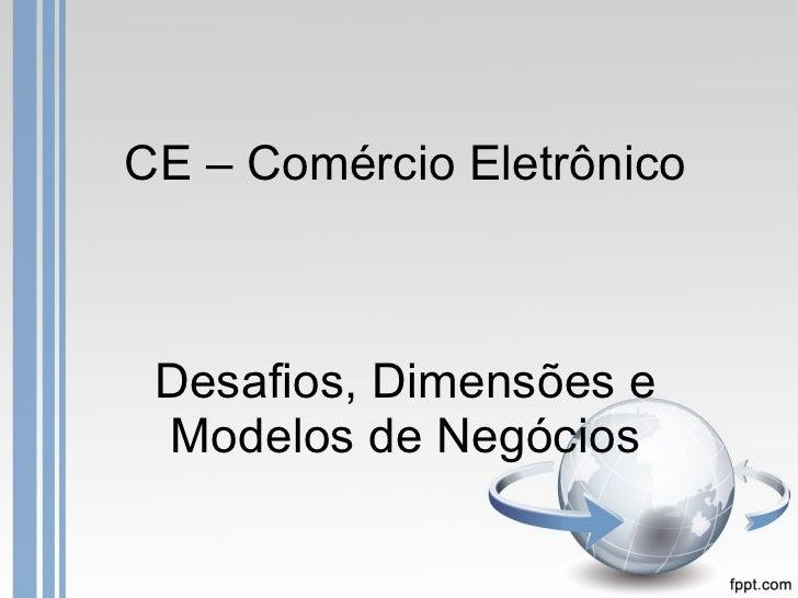 CE – Comércio Eletrônico Desafios, Dimensões e Modelos de Negócios