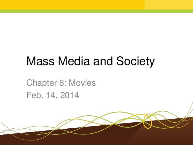 Mass Media and Society Chapter 8: Movies Feb. 14, 2014
