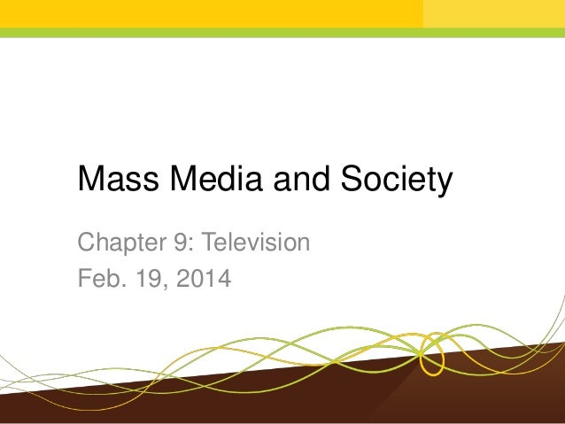 Mass Media and Society Chapter 9: Television Feb. 19, 2014