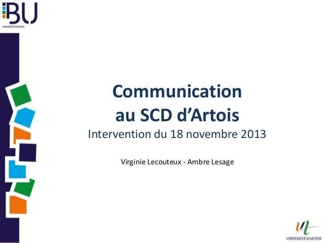 Communication au SCD d'Artois Intervention du 18 novembre 2013 Virginie Lecouteux - Ambre Lesage