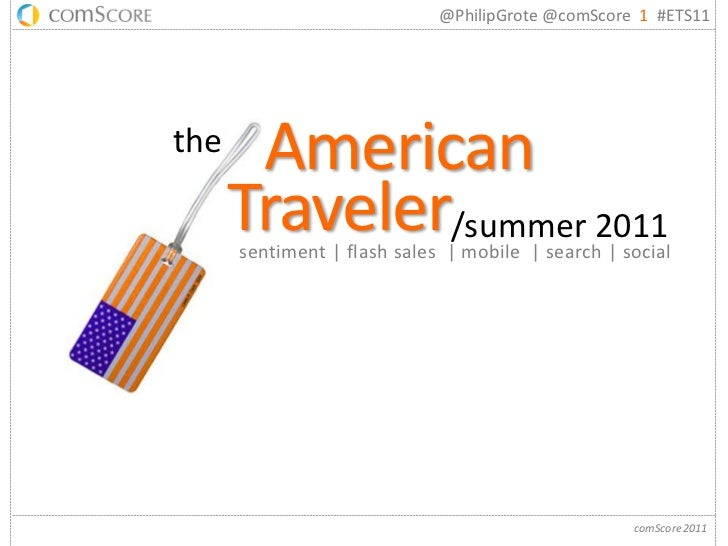 @PhilipGrote @comScore 1 #ETS11the    American      Traveler/summer 2011      sentiment | flash sales | mobile | search | ...