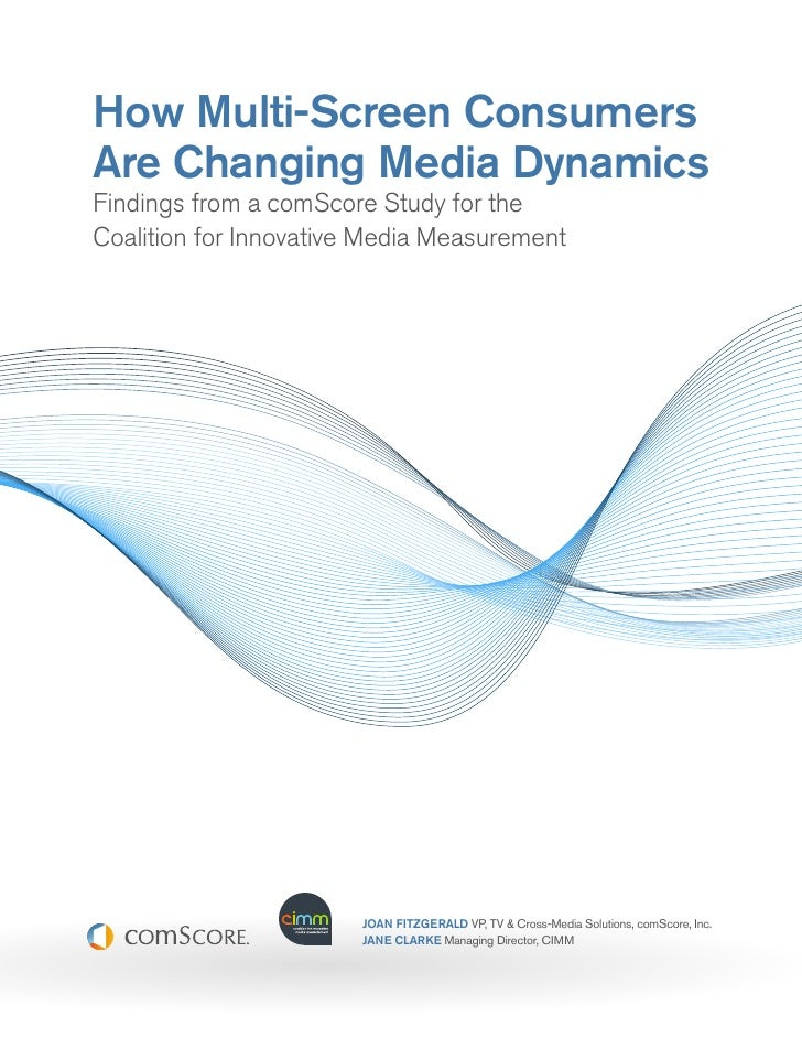 How Multi-Screen ConsumersAre Changing Media DynamicsFindings from a comScore Study for theCoalition for Innovative Media ...