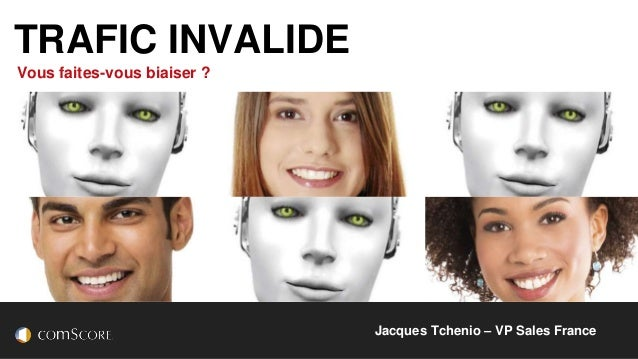 © comScore, Inc. Proprietary. Jacques Tchenio – VP Sales France TRAFIC INVALIDE Vous faites-vous biaiser ?