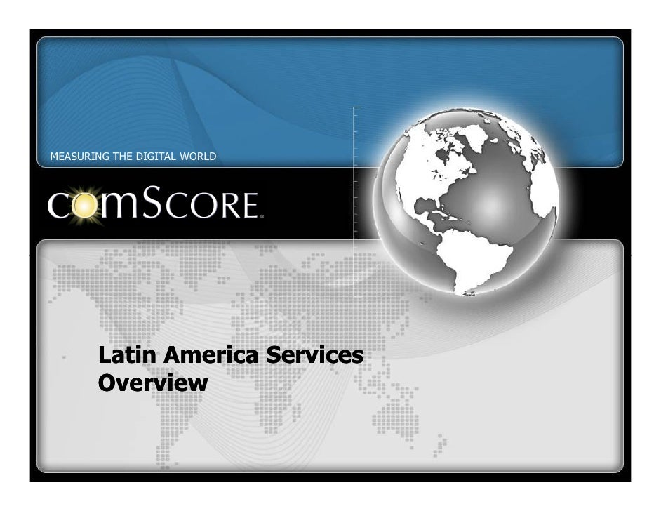 MEASURING THE DIGITAL WORLD            Latin America Services        Overview