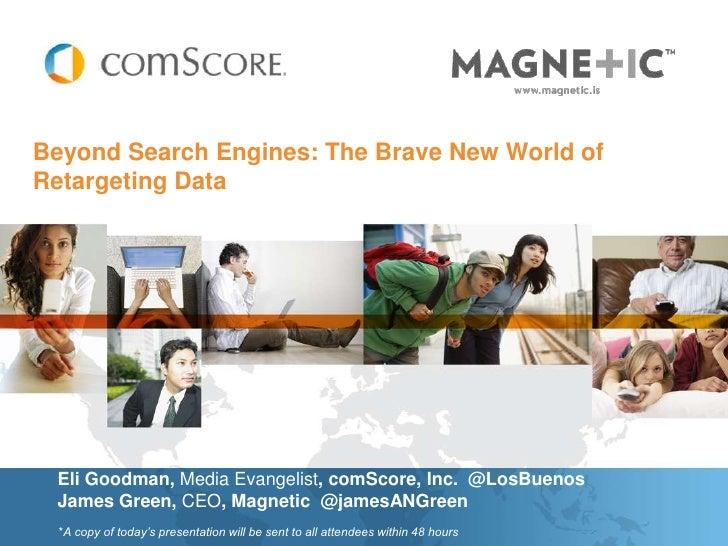 Beyond Search Engines: The Brave New World ofRetargeting Data Eli Goodman, Media Evangelist, comScore, Inc. @LosBuenos Jam...