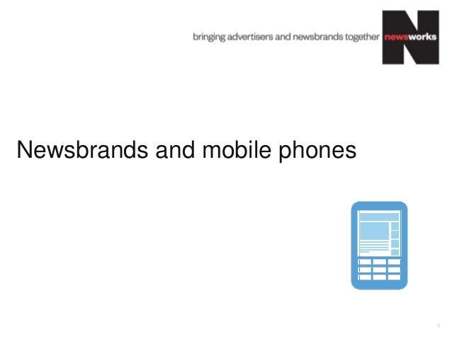 Newsbrands and mobile phones comScore MobiLens, Mobile Metrics & GSMA Mobile Media Metrics 1