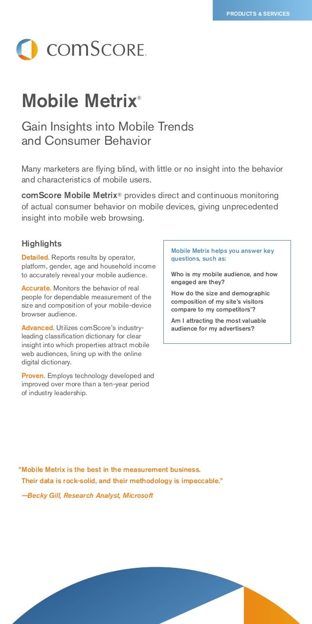 PRODUCTS & SERVICESMobile Metrix                          ®Gain Insights into Mobile Trendsand Consumer BehaviorMany marke...