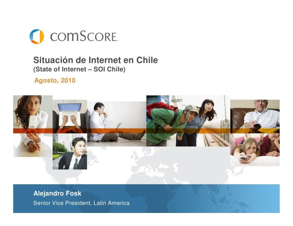 Situación de Internet en Chile (State of Internet – SOI Chile) Agosto, 2010     Alejandro Fosk Senior Vice President, Lati...