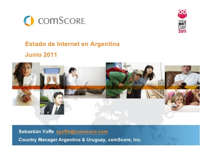 Estado de Internet en Argentina  Junio 2011Sebastián Yoffe syoffe@comscore.comCountry Manager Argentina & Uruguay, comScor...