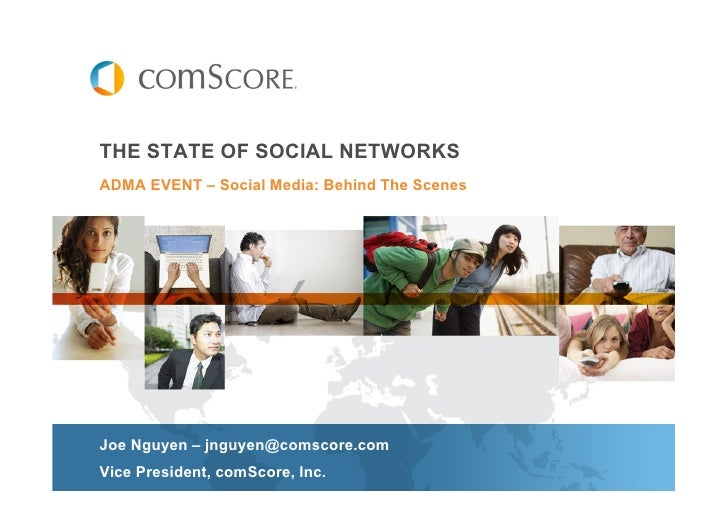 THE STATE OF SOCIAL NETWORKS ADMA EVENT – Social Media: Behind The Scenes     Joe Nguyen – jnguyen@comscore.com Vice Presi...