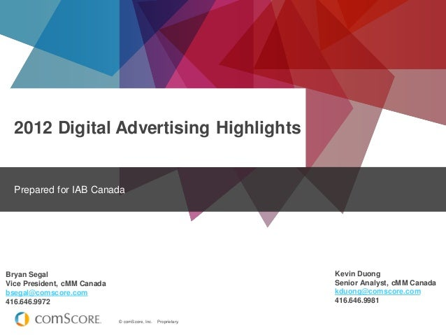 2012 Digital Advertising Highlights  Prepared for IAB Canada  Kevin Duong Senior Analyst, cMM Canada kduong@comscore.com 4...