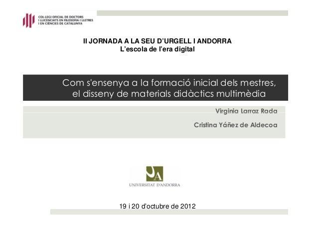 II JORNADA A LA SEU D'URGELL I ANDORRA              L'escola de l'era digitalCom sensenya a la formació inicial dels mestr...
