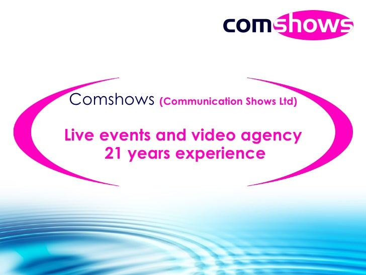 Comshows   (Communication Shows Ltd) Live events and video agency  21 years experience