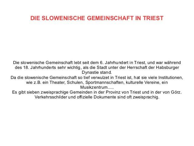 DIE SLOWENISCHE GEMEINSCHAFT IN TRIEST Die slowenische Gemeinschaft lebt seit dem 6. Jahrhundert in Triest, und war währen...