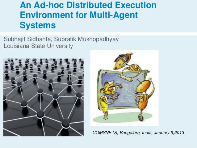 An Ad-hoc Distributed Execution     Environment for Multi-Agent     SystemsSubhajit Sidhanta, Supratik MukhopadhyayLouisia...