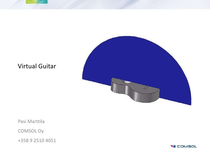 Virtual Guitar<br />Pasi Marttila<br />COMSOL Oy<br />+358 9 2510 4051<br />