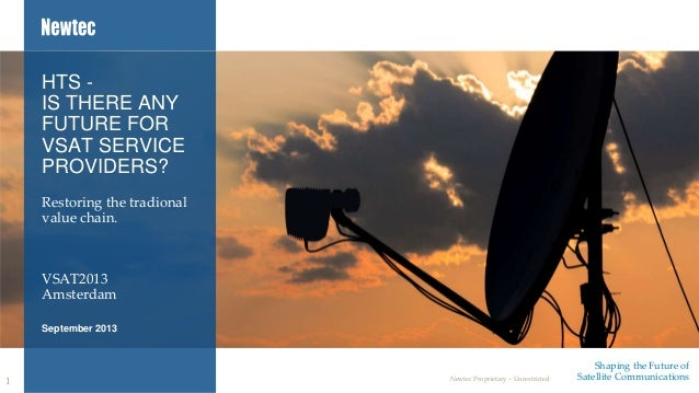 HTS IS THERE ANY FUTURE FOR VSAT SERVICE PROVIDERS? Restoring the tradional value chain.  VSAT2013 Amsterdam September 201...