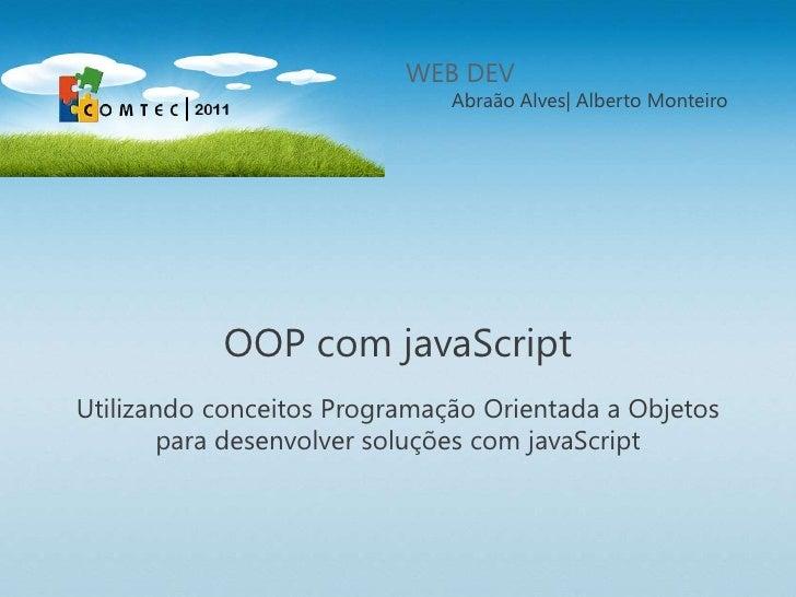 WEB DEV                              Abraão Alves| Alberto Monteiro           OOP com javaScriptUtilizando conceitos Progr...