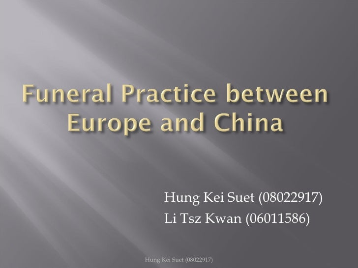 Comtemporary Europe and Asia.Pols3620 - funeral practice between Chinese and western cultures