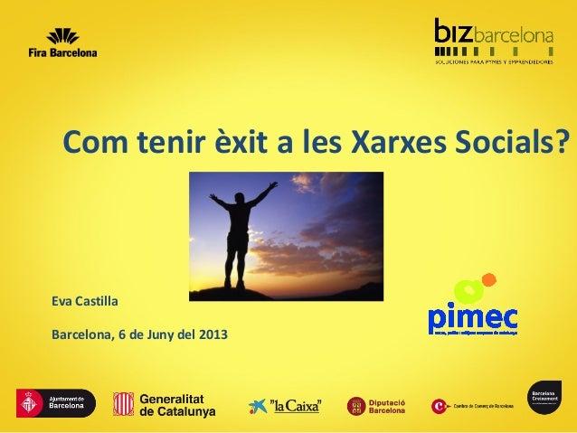 Com tenir èxit a les Xarxes Socials?Barcelona, 6 de Juny del 2013Eva Castilla