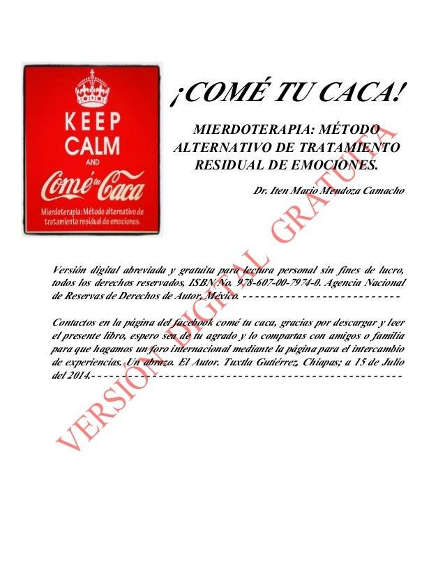 ¡COMÉ TU CACA! MIERDOTERAPIA: MÉTODO ALTERNATIVO DE TRATAMIENTO RESIDUAL DE EMOCIONES. Dr. Iten Mario Mendoza Camacho Vers...