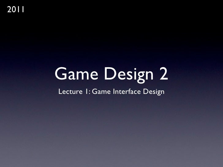 Game Design 2: 2011 - Introduction to Game Interface Design