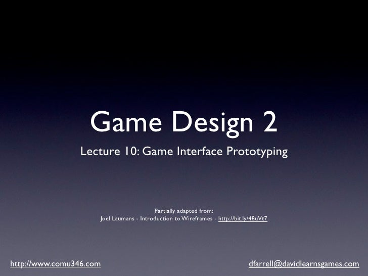 Game Design 2                  Lecture 10: Game Interface Prototyping                                             Partiall...