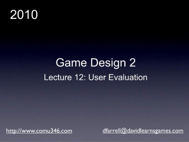 Game Design 2 (2010): Lecture 12 - User Evaluation