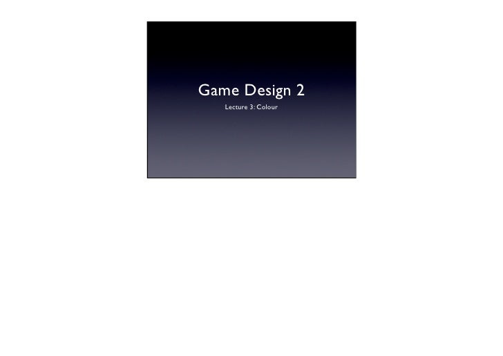 Games Design 3 - Lecture 3 - Colour