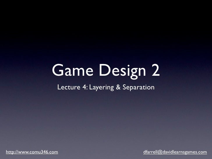 Game Design 2                      Lecture 4: Layering & Separation     http://www.comu346.com                           d...