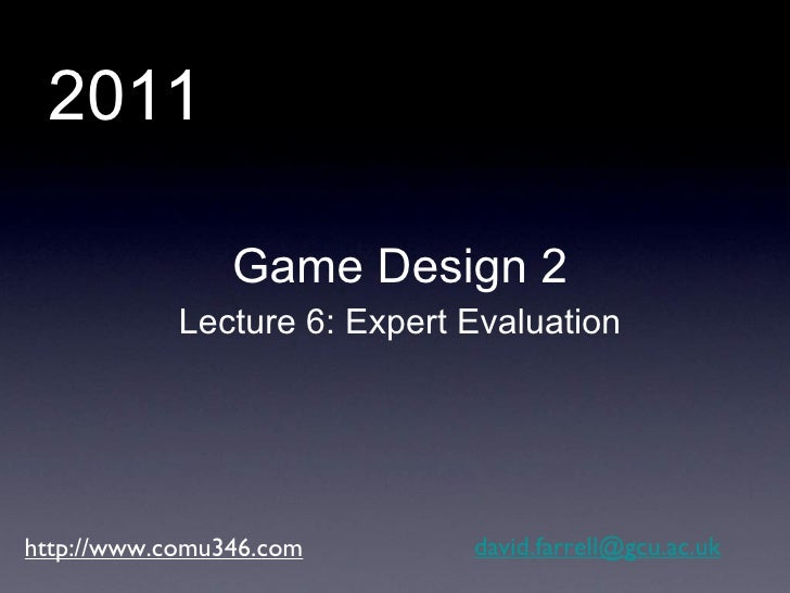http://www.comu346.com [email_address] Game Design 2 Lecture 6: Expert Evaluation 2011