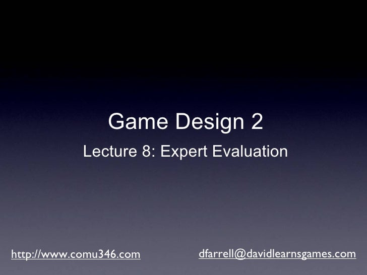 Game Design 2 - Lecture 8 - Expert Evaluation