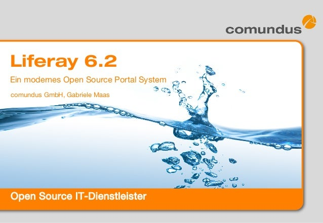 Open Source IT-Dienstleister Liferay 6.2 comundus GmbH, Gabriele Maas Ein modernes Open Source Portal System