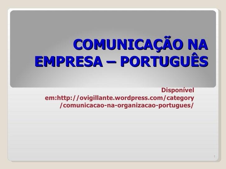 COMUNICAÇÃO NA EMPRESA – PORTUGUÊS Disponível em:http://ovigillante.wordpress.com/category/comunicacao-na-organizacao-port...