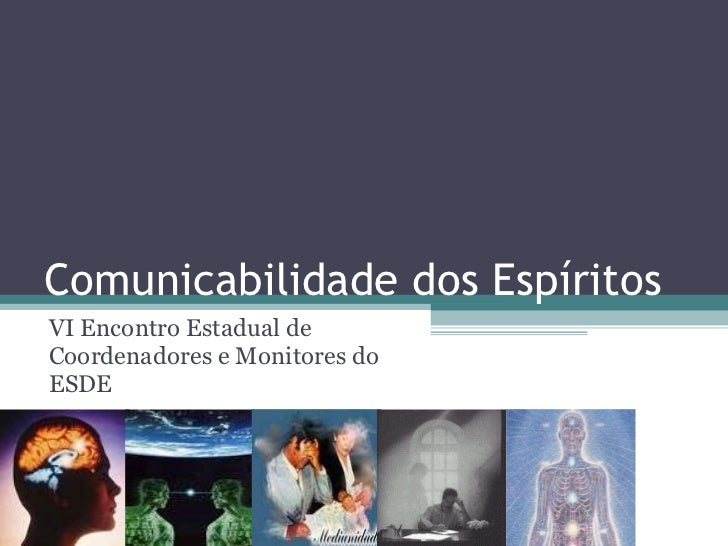 Comunicabilidade dos Espíritos VI Encontro Estadual de Coordenadores e Monitores do ESDE