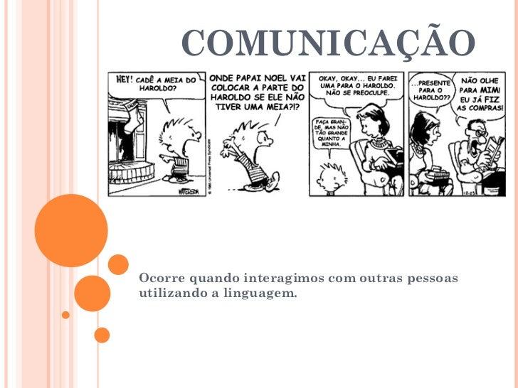 COMUNICAÇÃO Ocorre quando interagimos com outras pessoas utilizando a linguagem.