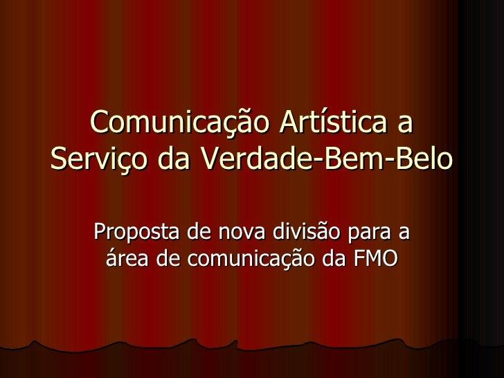 Comunicação Artística a Serviço da Verdade-Bem-Belo Proposta de nova divisão para a área de comunicação da FMO