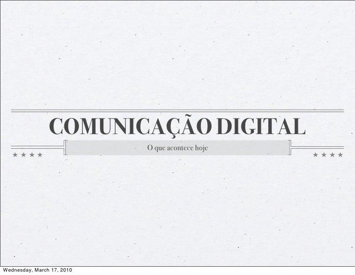 COMUNICAÇÃO DIGITAL                             O que acontece hoje     Wednesday, March 17, 2010