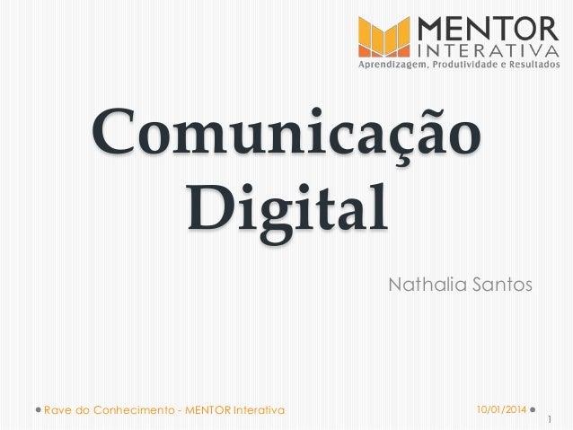 Comunicação Digital Nathalia Santos  Rave do Conhecimento - MENTOR Interativa  10/01/2014  1