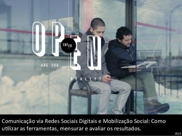 Comunicação  via  Redes  Sociais  Digitais  e  Mobilização  Social:  Como   u:lizar  as  ferrament...