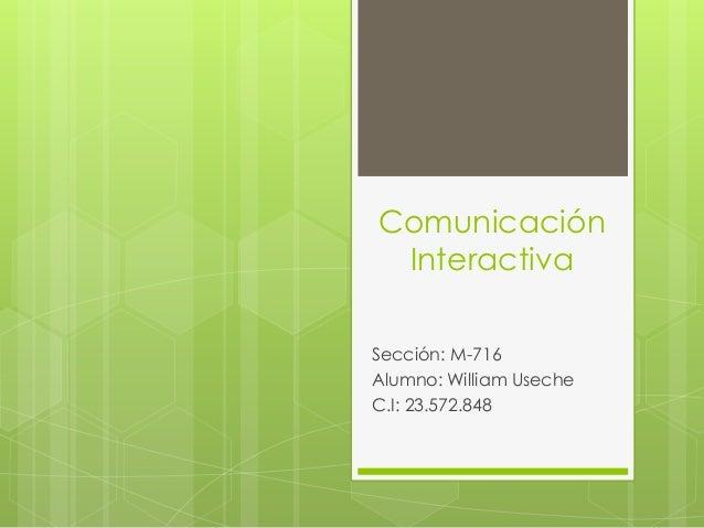 Comunicación Interactiva Sección: M-716 Alumno: William Useche C.I: 23.572.848
