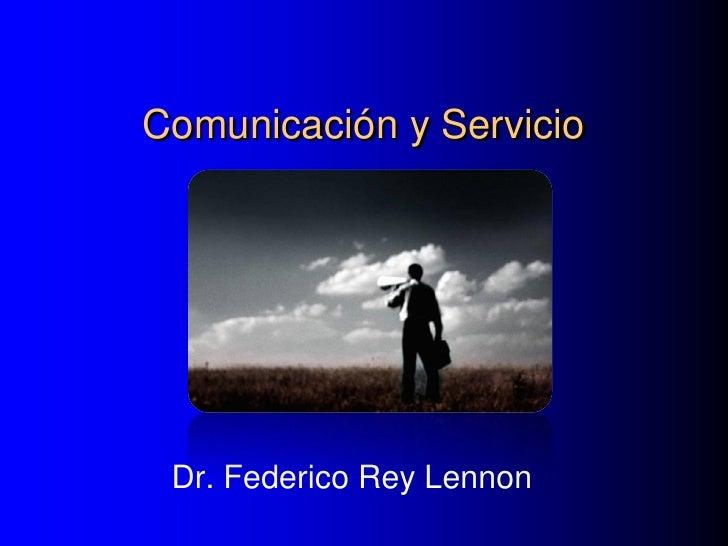 Comunicación y Servicio      Dr. Federico Rey Lennon