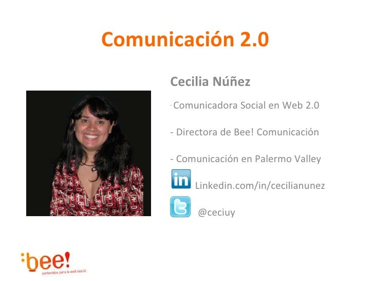 Comunicación 2.0 <ul><li>Cecilia Núñez </li></ul><ul><li>Comunicadora Social en Web 2.0 </li></ul><ul><li>Directora de Bee...