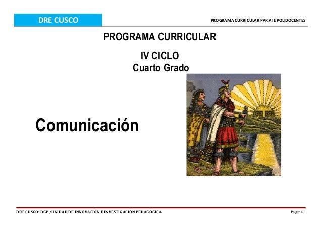 DRE CUSCO PROGRAMA CURRICULAR PARA IE POLIDOCENTES PROGRAMA CURRICULAR IV CICLO Cuarto Grado Comunicación DRE CUSCO: DGP /...