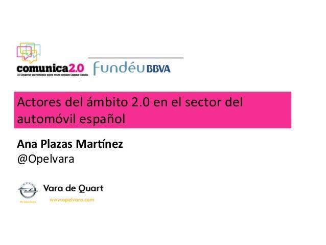Actores del ámbito 2.0 en el sector del automóvil españolAna Plazas Mar+nez @Opelvara