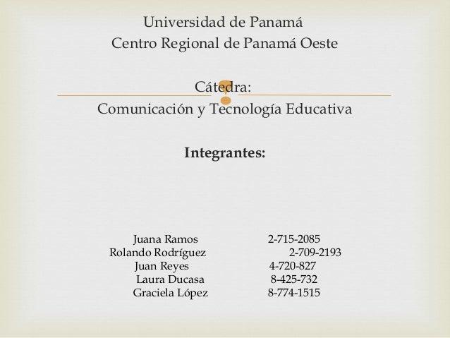 Universidad de Panamá Centro Regional de Panamá Oeste            Cátedra:                      Comunicación y Tecnología ...